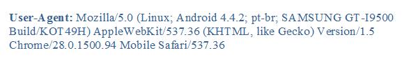 User-Agent: Mozilla/5.0 (Linux; Android 4.4.2; pt-br; SAMSUNG GT-I9500 Build/KOT49H) AppleWebKit/537.36 (KHTML, like Gecko) Version/1.5 Chrome/28.0.1500.94 Mobile Safari/537.36
